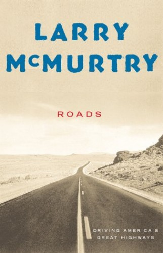 Roads: Driving America's Great Highways By Larry McMurtry