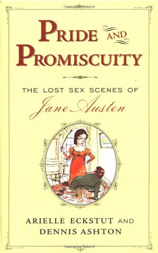 Pride and Promiscuity: The Lost Sex Scenes of Jane Austen by David Auburn