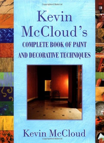 Kevin Mccloud's Complete Book of Paint and Decorative Techniques By Kevin McCloud