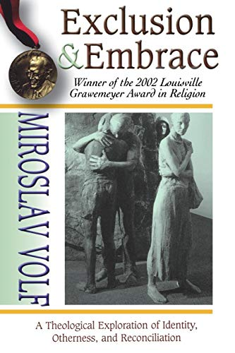 Exclusion and Embrace By Mr. Miroslav Volf