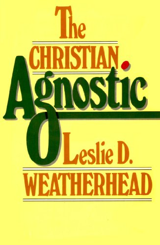 The Christian Agnostic By Leslie D Weatherhead