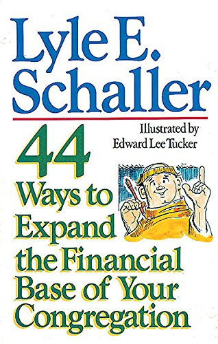 44 Ways to Expand the Financial Base of Your Congregation By Lyle E. Schaller