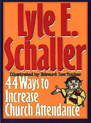 44 Ways to Increase Church Attendance By Lyle E. Schaller