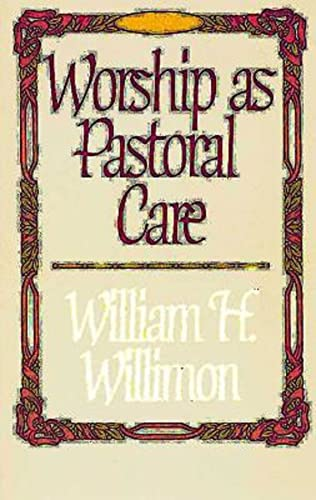 Worship as Pastoral Care By William H. Willimon