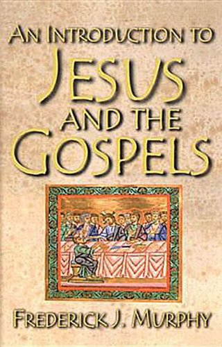 An Introduction to Jesus and the Gospels By Frederick J. Murphy