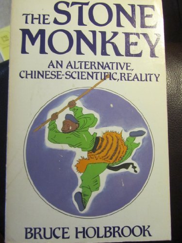 The Stone Monkey: An Alternative, Chinese-Scientific, Reality By Bruce Holbrook