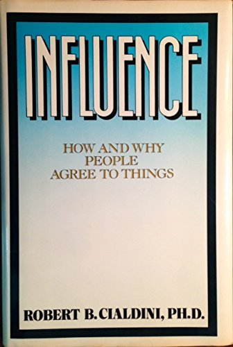 Influence: How and Why People Agree to Things By Robert B. Cialdini