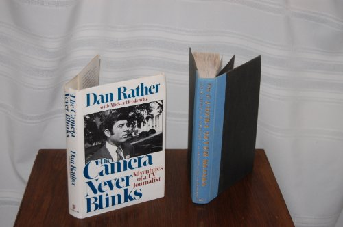The Camera Never Blinks: Adventures of a TV Journalist By Dan Rather