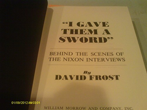 'I Gave Them a Sword': Behind the Scenes of the Nixon Interviews By David. Frost