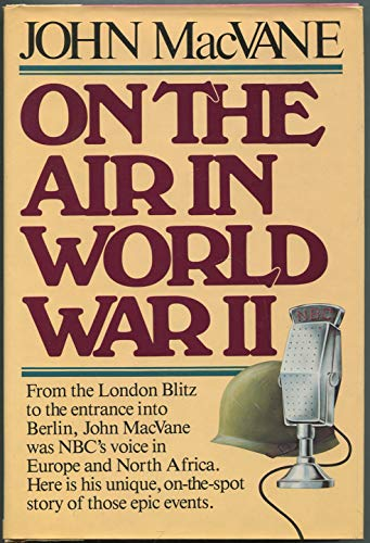 On the air in World War II By John MacVane