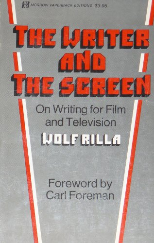 The Writer and the Screen: On Writing for Film and Television By Wolf Peter Rilla