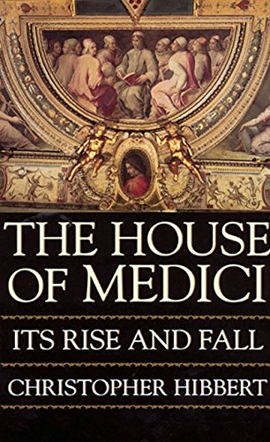 The House of Medici: Its Rise and Fall By Christopher Hibbert