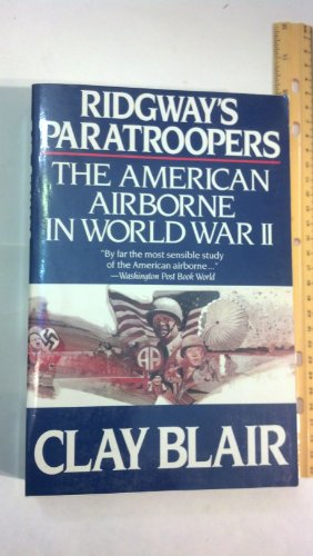 Ridgway's Paratroopers By Clay Blair, Jr