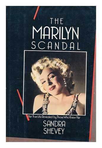 The Marilyn Scandal: Her True Life Revealed by Those Who Knew Her By Sandra Shevey