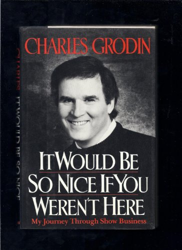 It Would Be So Nice If You Weren't Here By Charles Grodin