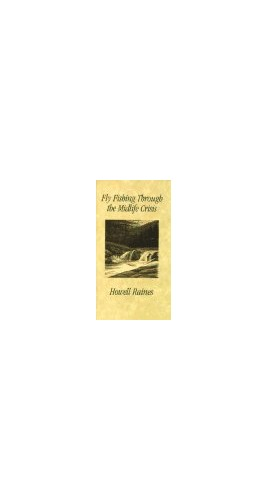 Fly Fishing through the Midlife Crisis By Howell Raines