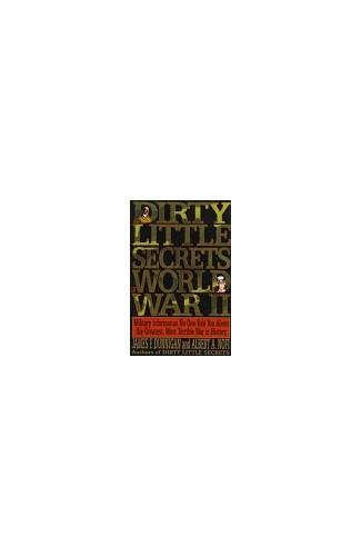 Dirty Little Secrets of World War II By James F Dunnigan