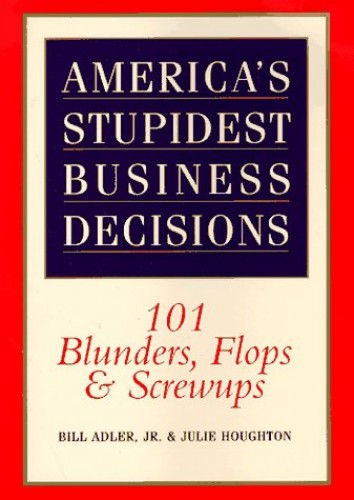 America's Stupidest Business Decisions By Bill Adler