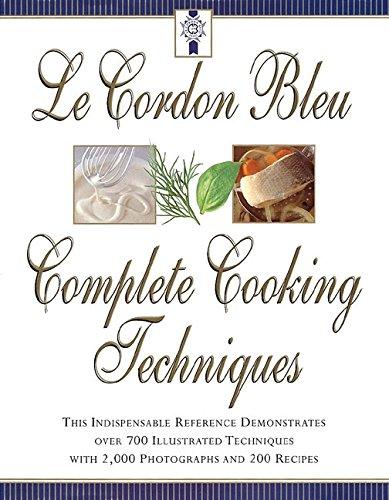 Le Cordon Bleu's Complete Cooking Techniques By Le Cordon Bleu