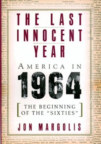 The Last Innocent Year: America in 1964 By Jon Margolis