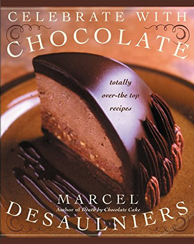 Celebrate with Chocolate By Marcel Desaulniers