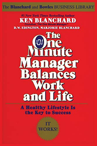 The One Minute Manager Balances Work and Life By Kenneth H. Blanchard, Ph.D.