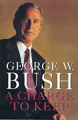A Charge to Keep By George W. Bush