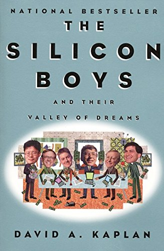 The Silicon Boys and Their Valley of Dreams By David A. Kaplan