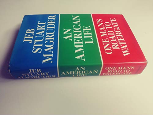 An American Life; One Man�s Road to Watergate By Jeb Stuart Magruder