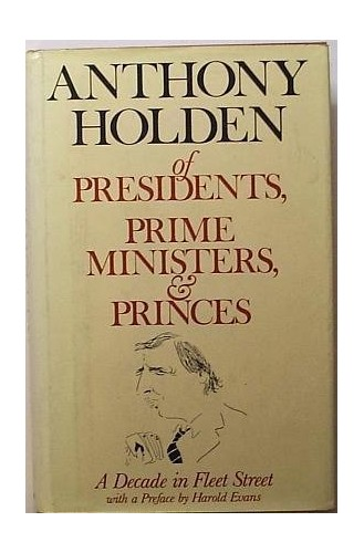 Of Presidents, Prime Ministers, and Princes By Anthony Holden