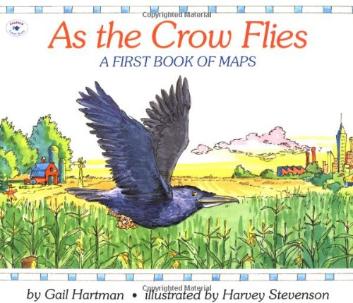 As the Crow Flies: A First Book of Maps By Gail Hartman