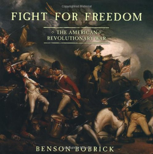 Fight for Freedom: The American Revolutionary War By Benson Bobrick