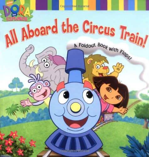 All Aboard the Circus Train! (Dora the Explorer) By Nickelodeon