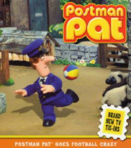 Postman Pat Goes Football Crazy By John Cunliffe