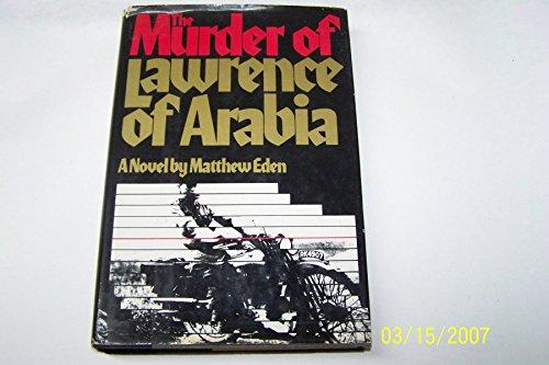 The Murder of Lawrence of Arabia By Matthew Eden