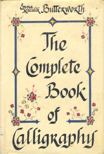 The Complete Book of Calligraphy By Emma Macalik Butterworth
