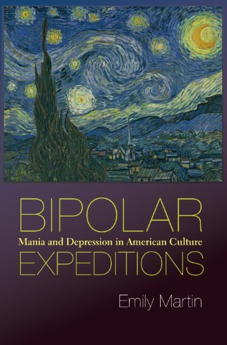 Bipolar Expeditions: Mania and Depression in American Culture By Emily Martin