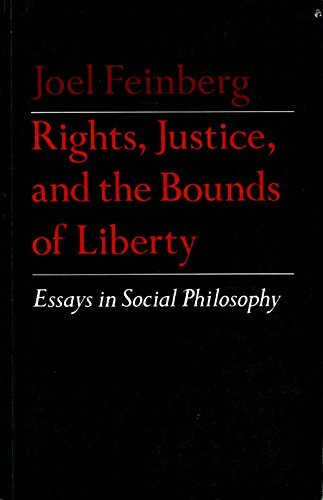 Rights, Justice, and the Bounds of Liberty By Joel Feinberg