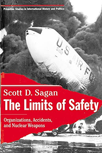 The Limits of Safety: Organizations, Accidents and Nuclear Weapons (Princeton Studies in International History and Politics) By Scott Douglas Sagan