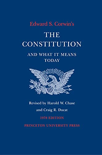 Edward S. Corwin's Constitution and What It Means Today By Edward S. Corwin