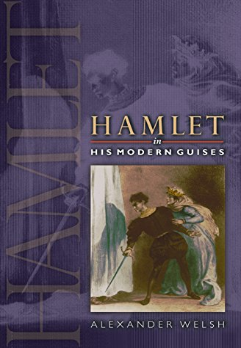 Hamlet in His Modern Guises By Alexander Welsh