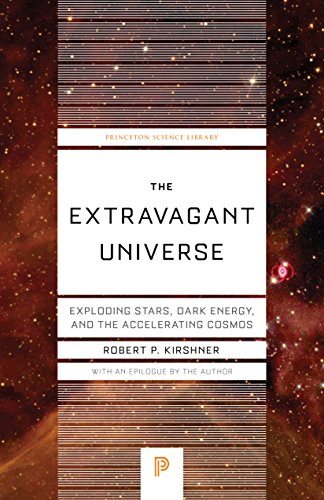 The Extravagant Universe: Exploding Stars, Dark Energy, and the Accelerating Cosmos (Princeton Science Library) By Robert P. Kirshner
