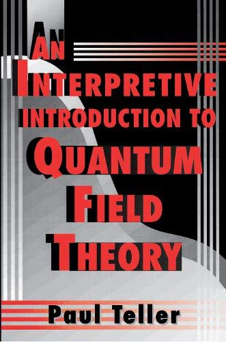 An Interpretive Introduction to Quantum Field Theory By Paul Teller