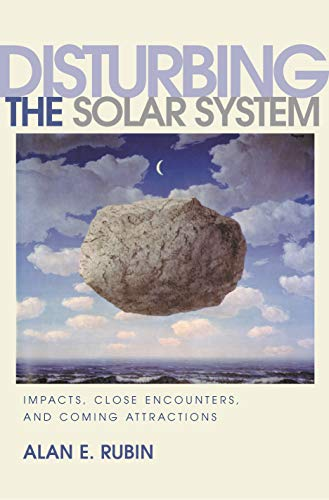 Disturbing the Solar System By Alan E. Rubin
