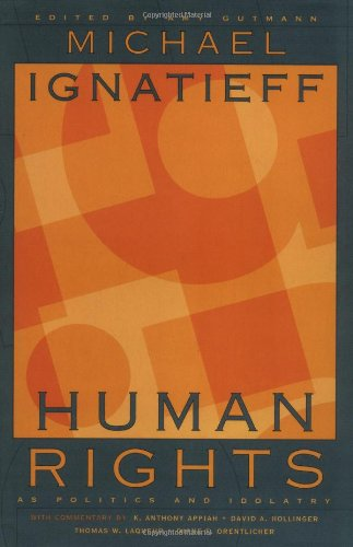 Human Rights as Politics and Idolatry: (The University Center for Human Values Series) By Michael Ignatieff
