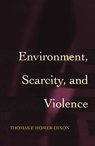 Environment, Scarcity, and Violence By Thomas F. Homer-Dixon