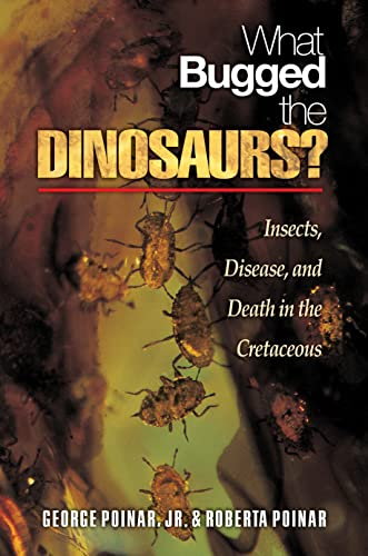 What Bugged the Dinosaurs?: Insects, Disease, and Death in the Cretaceous by George O. Poinar, Jr.
