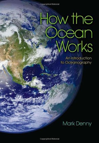 How the Ocean Works: An Introduction to Oceanography by Mark Denny