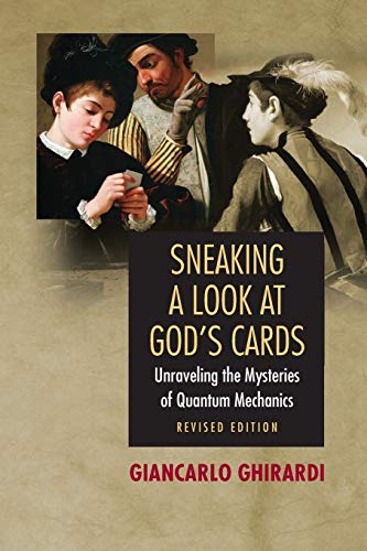 Sneaking a Look at God's Cards: Unraveling the Mysteries of Quantum Mechanics by Gian Carlo Ghirardi