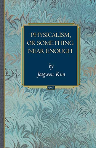 Physicalism, or Something Near Enough by Jaegwon Kim